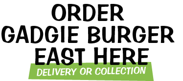 Order Gadgie Burger East here - delivery or collection